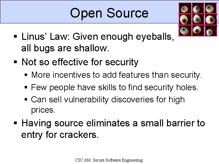 Open Source § Linus' Law: Given enough eyeballs, all bugs are shallow. § Not