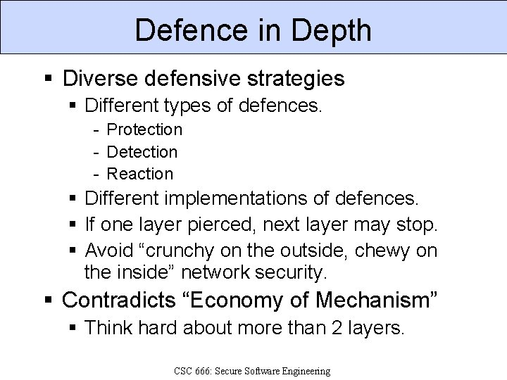 Defence in Depth § Diverse defensive strategies § Different types of defences. - Protection