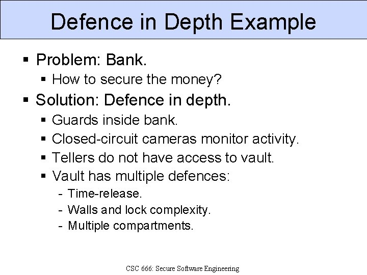 Defence in Depth Example § Problem: Bank. § How to secure the money? §