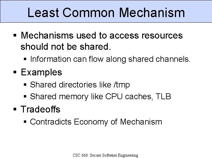 Least Common Mechanism § Mechanisms used to access resources should not be shared. §