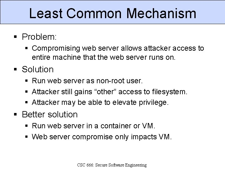 Least Common Mechanism § Problem: § Compromising web server allows attacker access to entire