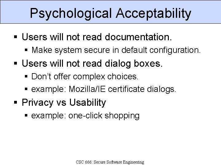 Psychological Acceptability § Users will not read documentation. § Make system secure in default