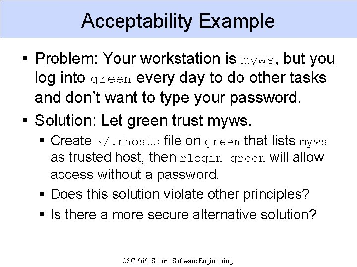 Acceptability Example § Problem: Your workstation is myws, but you log into green every