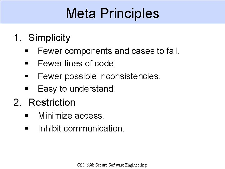Meta Principles 1. Simplicity § § Fewer components and cases to fail. Fewer lines