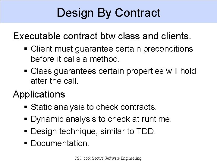Design By Contract Executable contract btw class and clients. § Client must guarantee certain