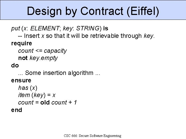 Design by Contract (Eiffel) put (x: ELEMENT; key: STRING) is -- Insert x so