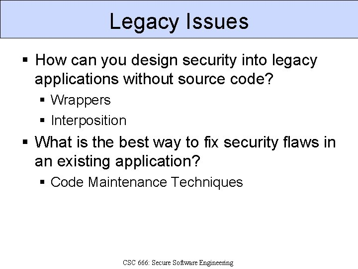 Legacy Issues § How can you design security into legacy applications without source code?
