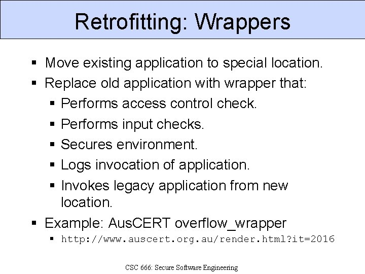 Retrofitting: Wrappers § Move existing application to special location. § Replace old application with