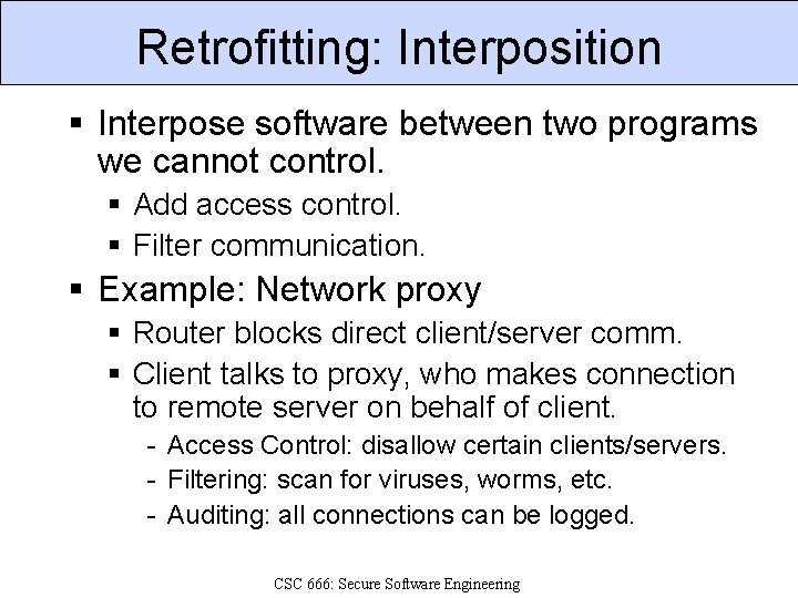 Retrofitting: Interposition § Interpose software between two programs we cannot control. § Add access