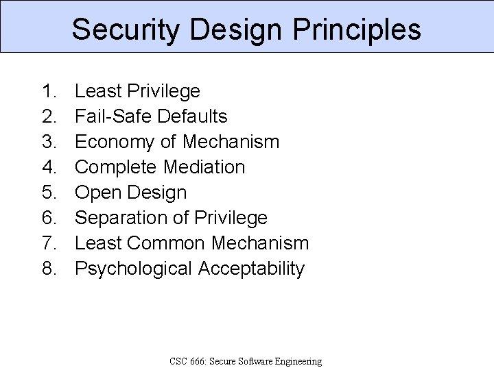 Security Design Principles 1. 2. 3. 4. 5. 6. 7. 8. Least Privilege Fail-Safe