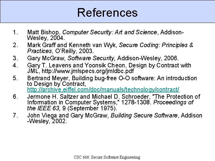 References 1. 2. 3. 4. 5. 6. 7. Matt Bishop, Computer Security: Art and