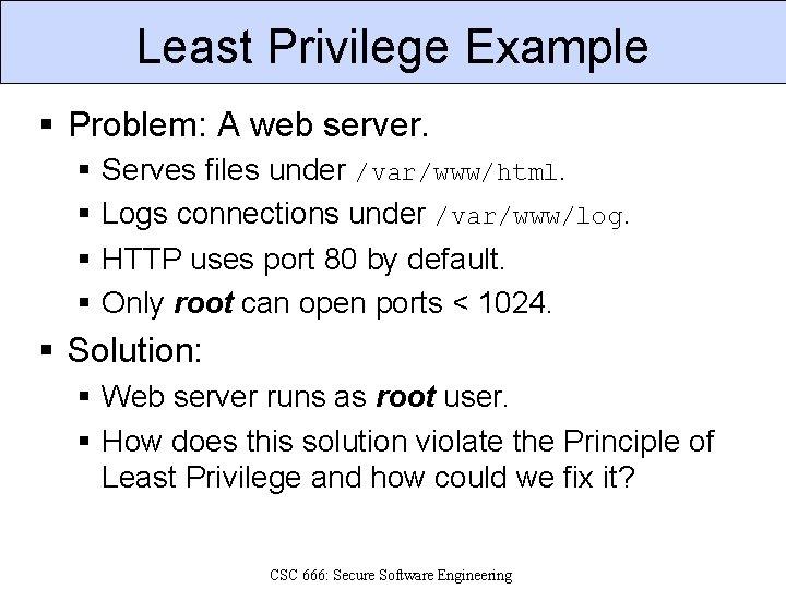 Least Privilege Example § Problem: A web server. § § Serves files under /var/www/html.