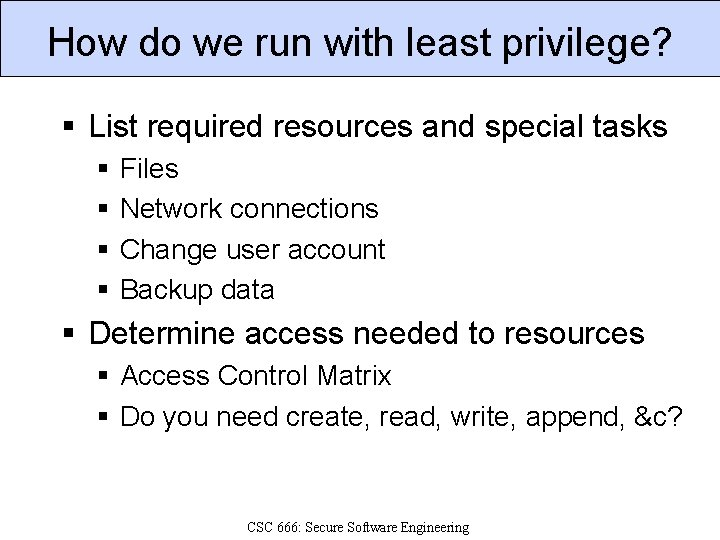 How do we run with least privilege? § List required resources and special tasks