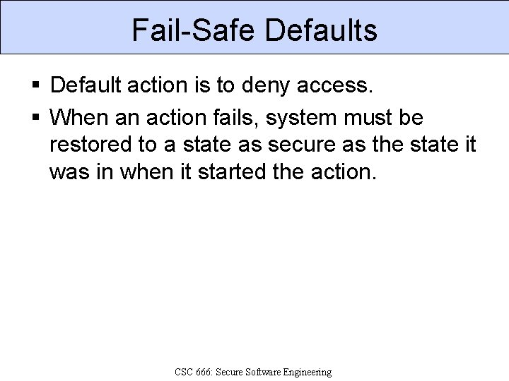 Fail-Safe Defaults § Default action is to deny access. § When an action fails,