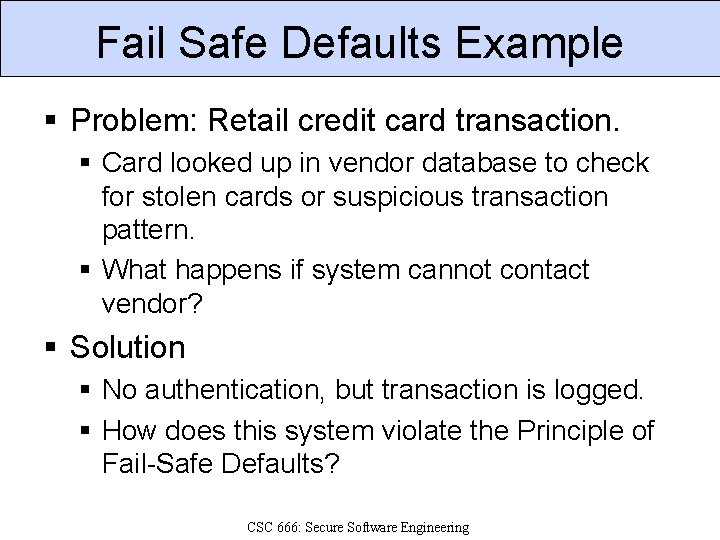 Fail Safe Defaults Example § Problem: Retail credit card transaction. § Card looked up