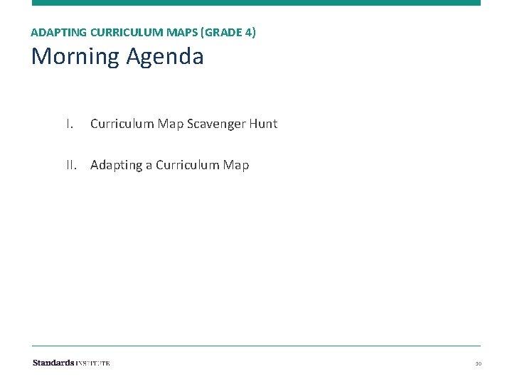 ADAPTING CURRICULUM MAPS (GRADE 4) Morning Agenda I. Curriculum Map Scavenger Hunt II. Adapting