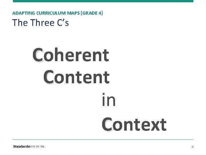 ADAPTING CURRICULUM MAPS (GRADE 4) The Three C's Coherent Content in Context 20