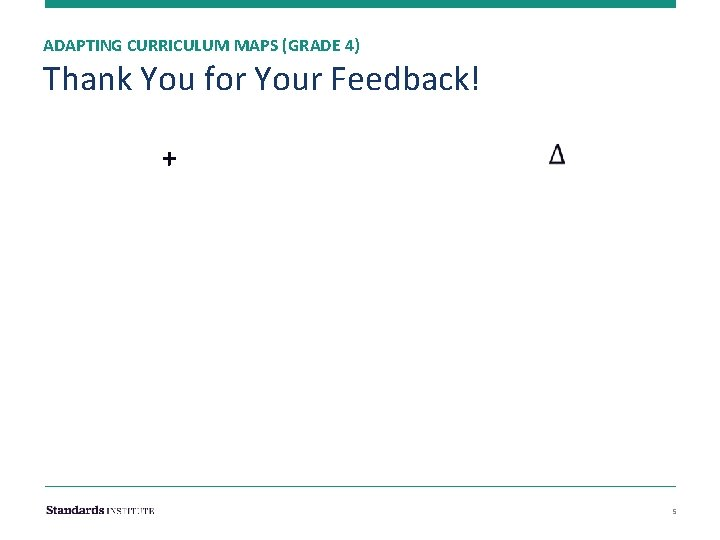 ADAPTING CURRICULUM MAPS (GRADE 4) Thank You for Your Feedback! + 5