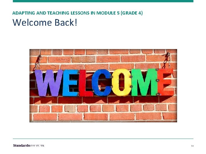 ADAPTING AND TEACHING LESSONS IN MODULE 5 (GRADE 4) Welcome Back! 54