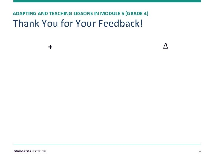 ADAPTING AND TEACHING LESSONS IN MODULE 5 (GRADE 4) Thank You for Your Feedback!