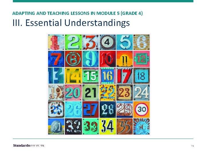 ADAPTING AND TEACHING LESSONS IN MODULE 5 (GRADE 4) III. Essential Understandings 76