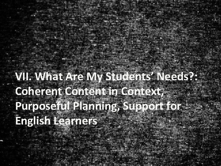 VII. What Are My Students' Needs? : Coherent Content in Context, Purposeful Planning, Support
