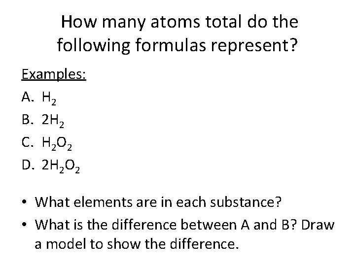How many atoms total do the following formulas represent? Examples: A. H 2