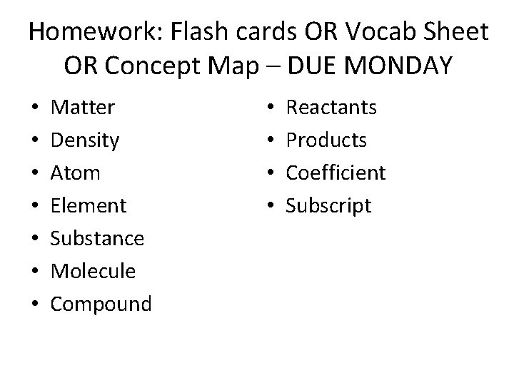 Homework: Flash cards OR Vocab Sheet OR Concept Map – DUE MONDAY • •