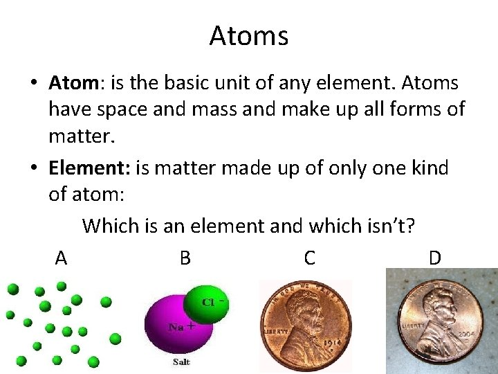 Atoms • Atom: is the basic unit of any element. Atoms have space and