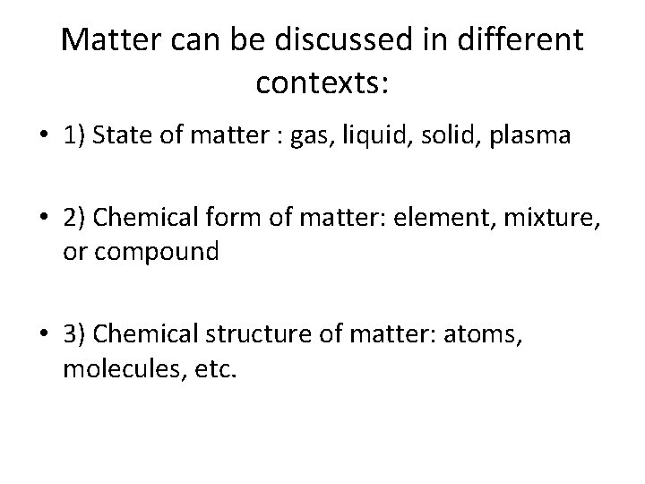 Matter can be discussed in different contexts: • 1) State of matter : gas,