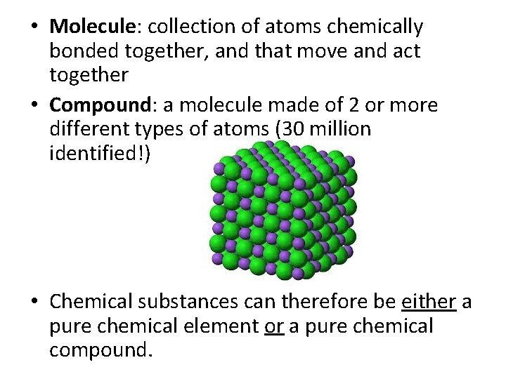 • Molecule: collection of atoms chemically bonded together, and that move and act