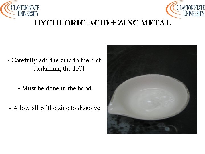 HYCHLORIC ACID + ZINC METAL - Carefully add the zinc to the dish containing
