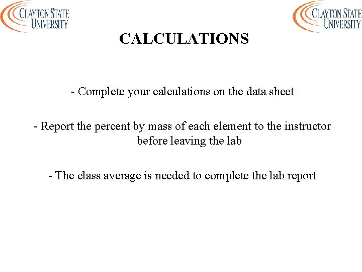 CALCULATIONS - Complete your calculations on the data sheet - Report the percent by