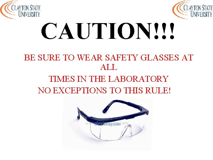 CAUTION!!! BE SURE TO WEAR SAFETY GLASSES AT ALL TIMES IN THE LABORATORY NO
