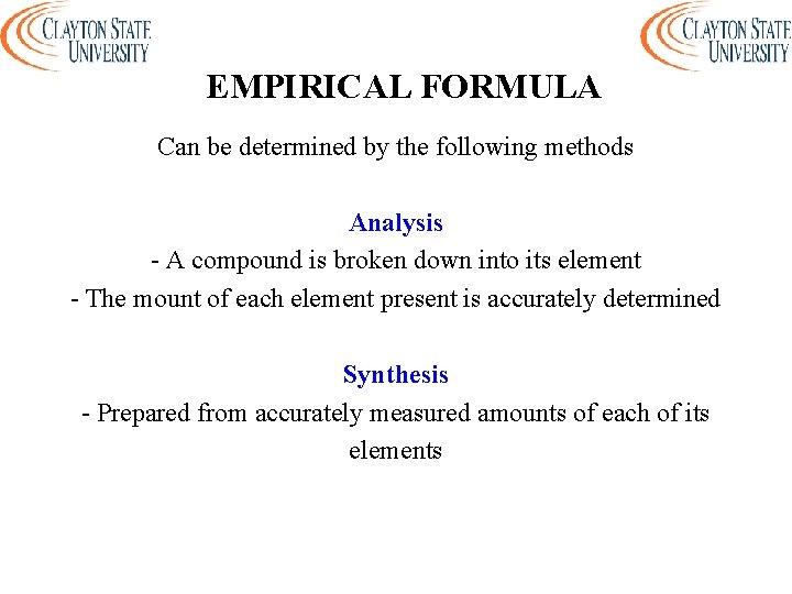 EMPIRICAL FORMULA Can be determined by the following methods Analysis - A compound is