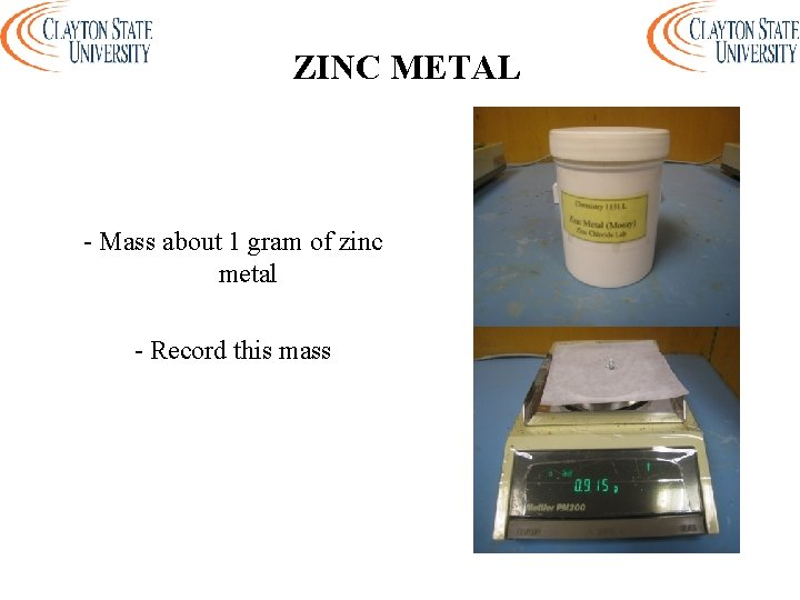 ZINC METAL - Mass about 1 gram of zinc metal - Record this mass