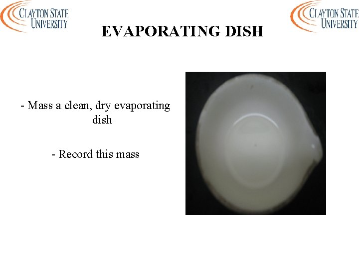 EVAPORATING DISH - Mass a clean, dry evaporating dish - Record this mass
