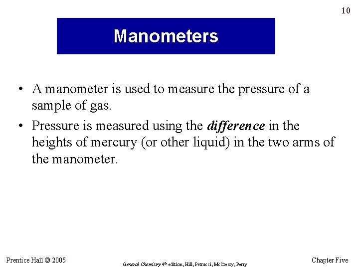 10 Manometers • A manometer is used to measure the pressure of a sample