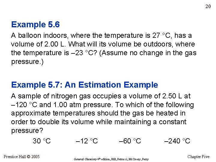 20 Example 5. 6 A balloon indoors, where the temperature is 27 °C, has