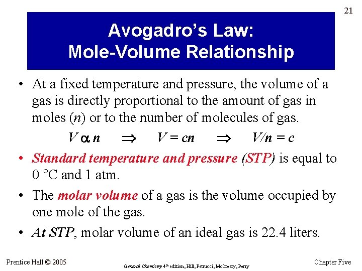 21 Avogadro's Law: Mole-Volume Relationship • At a fixed temperature and pressure, the volume