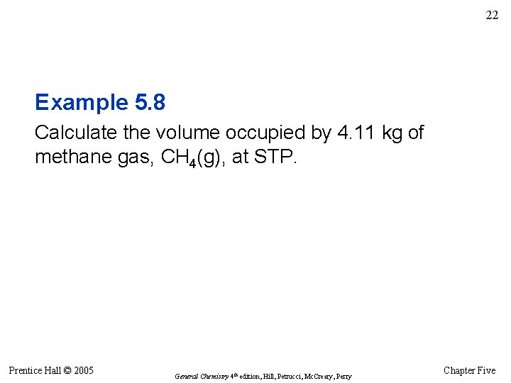 22 Example 5. 8 Calculate the volume occupied by 4. 11 kg of methane
