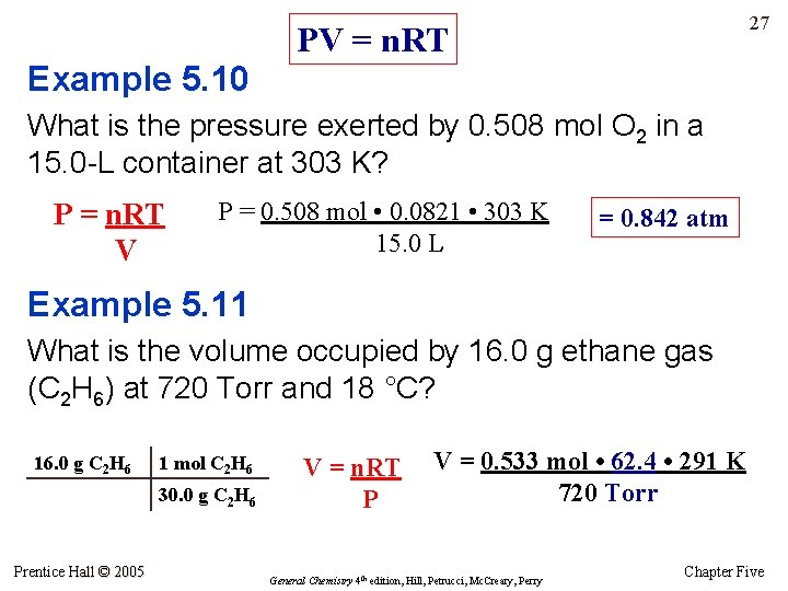 27 PV = n. RT Example 5. 10 What is the pressure exerted by