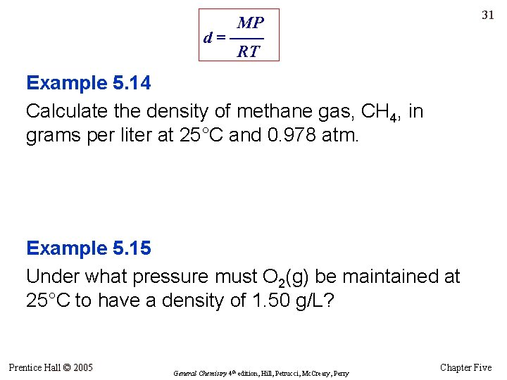 31 MP d = —— RT Example 5. 14 Calculate the density of methane