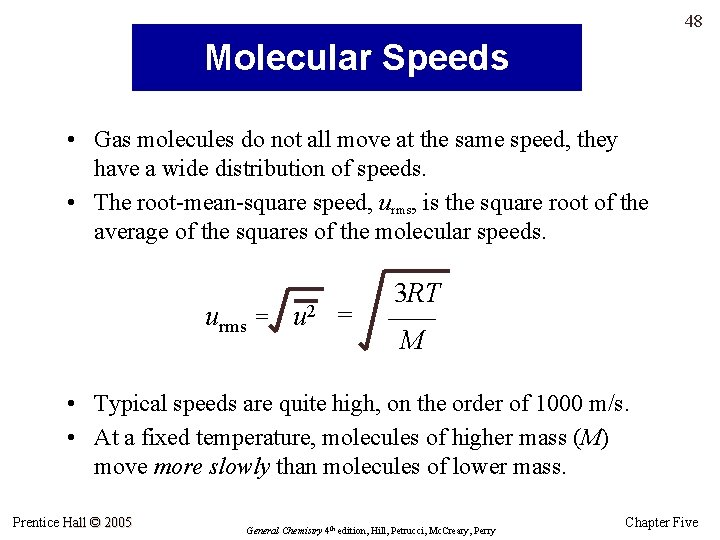 48 Molecular Speeds • Gas molecules do not all move at the same speed,