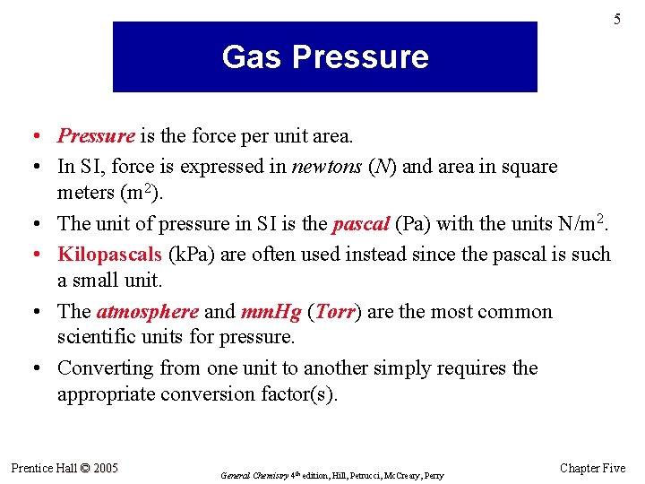 5 Gas Pressure • Pressure is the force per unit area. • In SI,