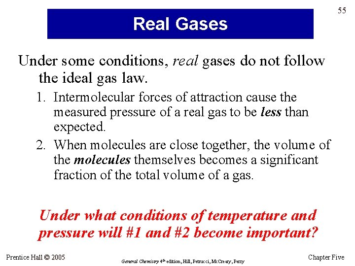 55 Real Gases Under some conditions, real gases do not follow the ideal gas