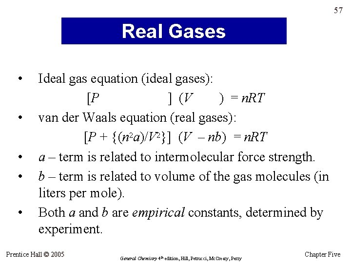 57 Real Gases • • • Ideal gas equation (ideal gases): [P ] (V
