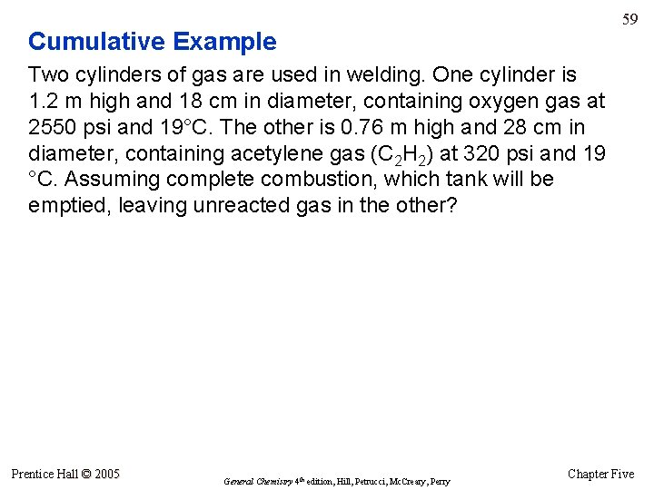 59 Cumulative Example Two cylinders of gas are used in welding. One cylinder is