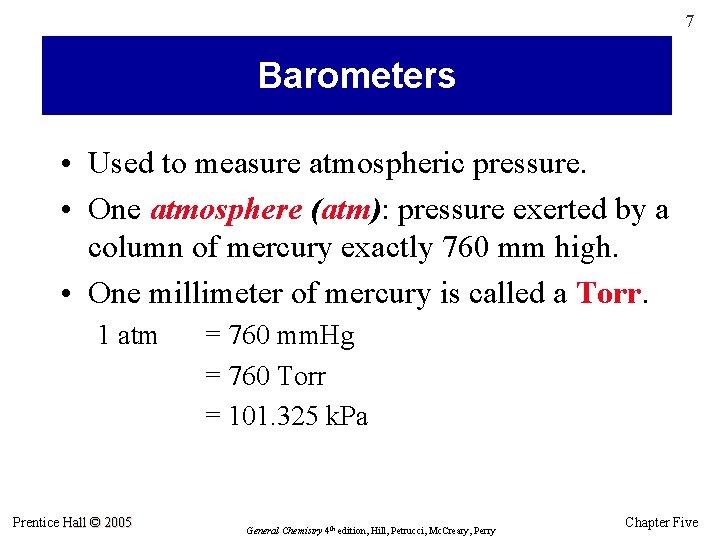 7 Barometers • Used to measure atmospheric pressure. • One atmosphere (atm): pressure exerted