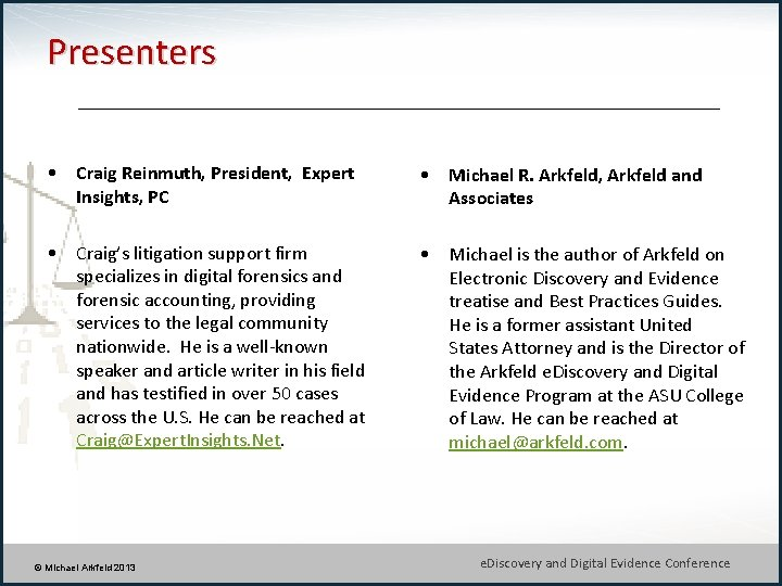 Presenters • Craig Reinmuth, President, Expert Insights, PC • Michael R. Arkfeld, Arkfeld and